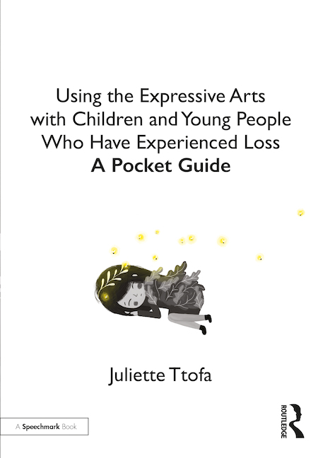 Using the Expressive Arts with Children and Young People who Have Experienced Loss