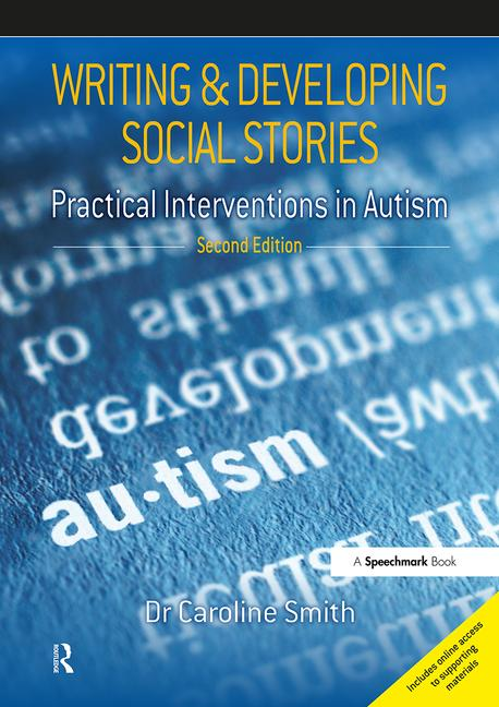 Writing & Developing Social Stories: Practical Interventions in Autism